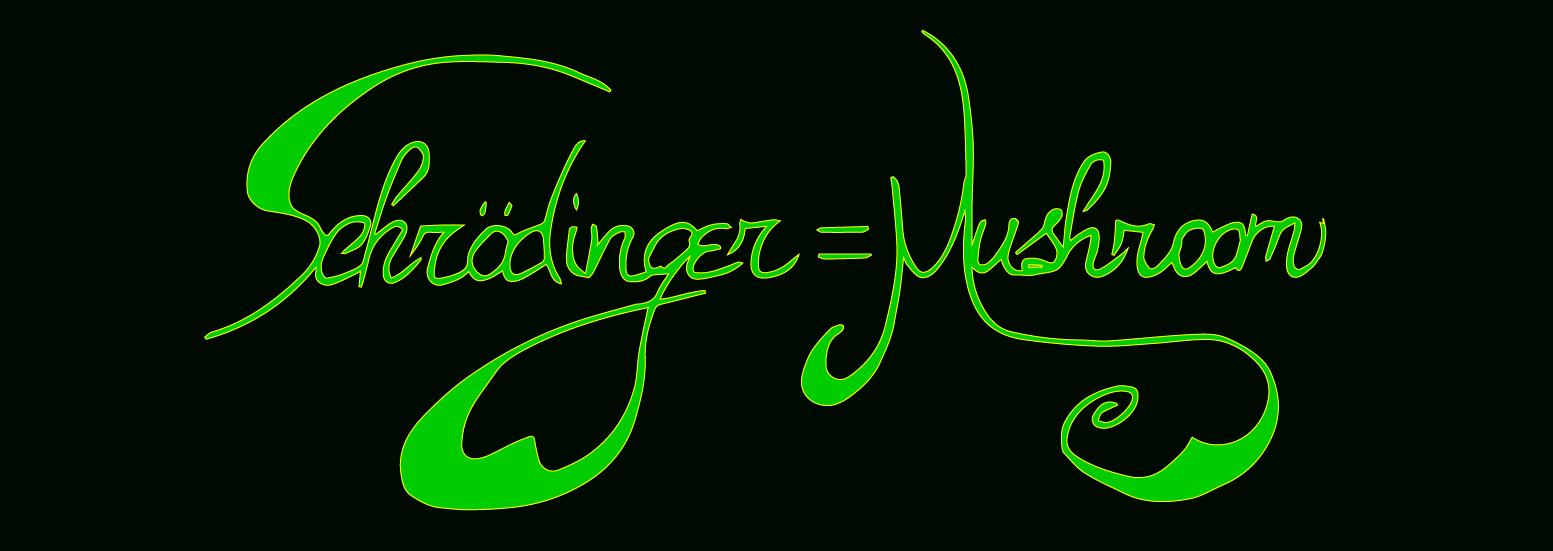 Schrödinger=Mushroom