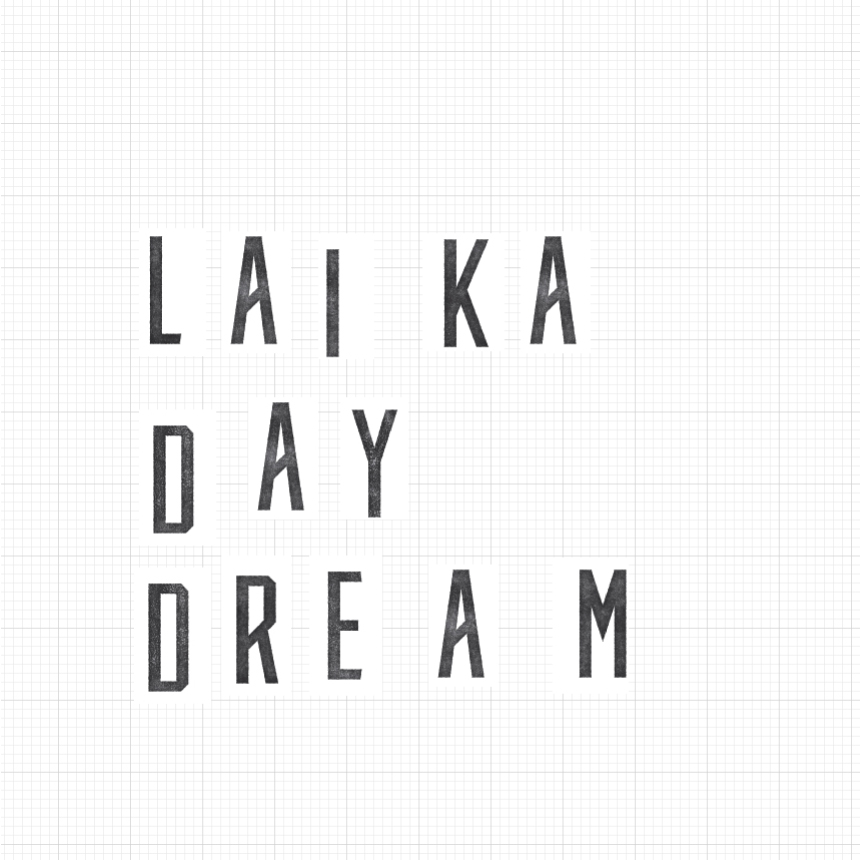 LAIKA DAY DREAM